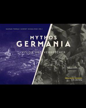 Mythos Germania – Vision und Verbrechen