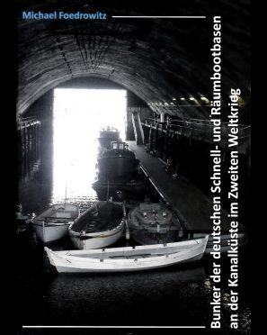 Bunker der deutschen Schnell- und Räumbootbasen an der Kanalküste im Zweiten Weltkrieg