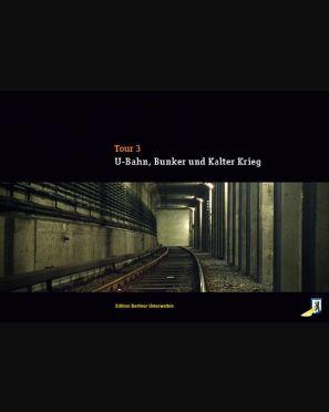 Tour 3 - U-Bahn, Bunker, Kalter Krieg