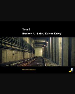 Tour 3 - Bunker, U-Bahn, Kalter Krieg